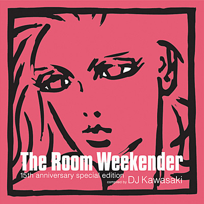 The Room Weekender〜15th anniversary special edition〜<br>compiled by DJ KAWASAKI
