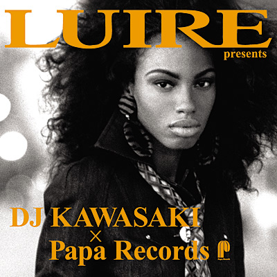 LUIRE presents DJ KAWASAKI × Papa Records