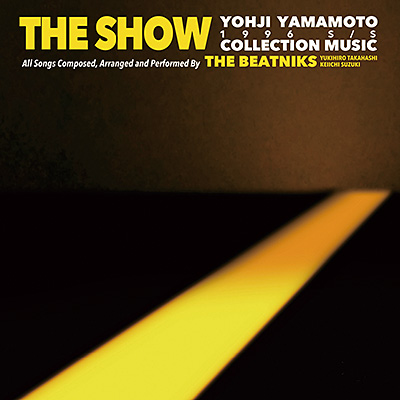 THE SHOW / YOHJI YAMAMOTO COLLECTION MUSIC by THE BEATNIKS/THE BEATNIKS