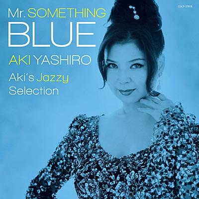 Mr. SOMETHING BLUE 〜Aki's Jazzy Selection〜