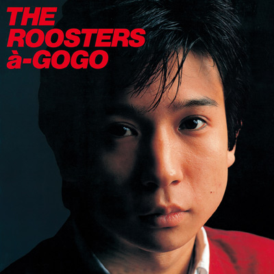 THE ROOSTERS a GO-GO〔UHQCD〕/ザ・ルースターズ