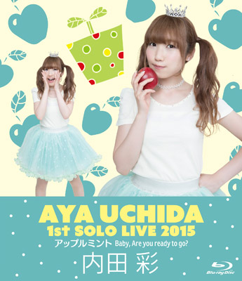 AYA UCHIDA 1st SOLO LIVE 2015「アップルミント Baby, Are you ready to go?」