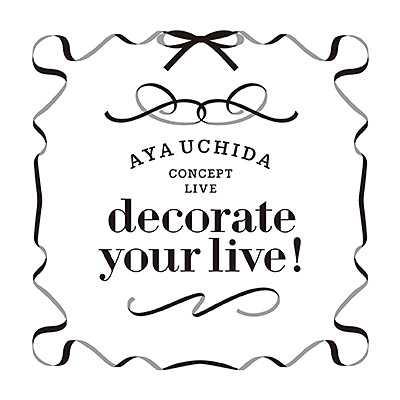 AYA UCHIDA CONCEPT LIVE 〜decorate your live!〜 LIVE ALBUM/内田彩