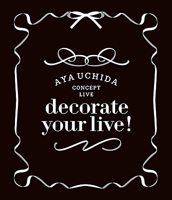 AYA UCHIDA CONCEPT LIVE 〜decorate your live!〜 LIVE Blu-ray/内田彩