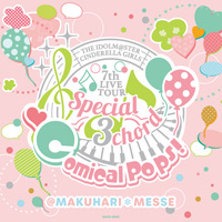 「THE IDOLM@STER CINDERELLA GIRLS 7thLIVE TOUR Special 3chord♪ Comical Pops!」会場オリジナルCD