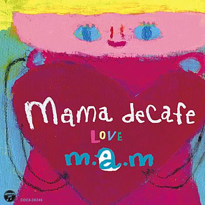 m・a・m / ママ・デカフェ 〜LOVE〜