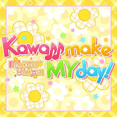 Kawaii make MY day!(M@STER VERSION)