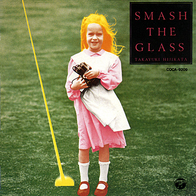 土方隆行 / SMASH THE GLASS