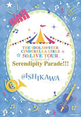 THE IDOLM@STER CINDERELLA GIRLS 5thLIVE TOUR Serendipity Parade!!! @ISHIKAWA
